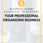 Essential Forms for your Professional Organizing Business